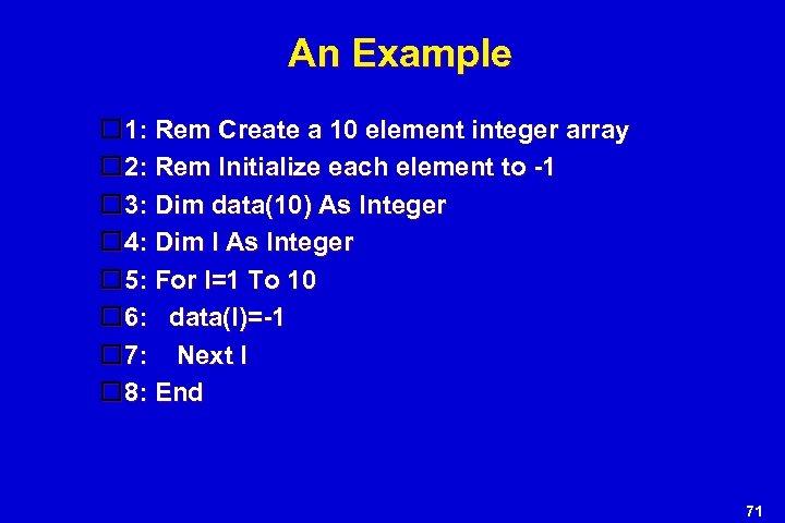 An Example 1: Rem Create a 10 element integer array 2: Rem Initialize each