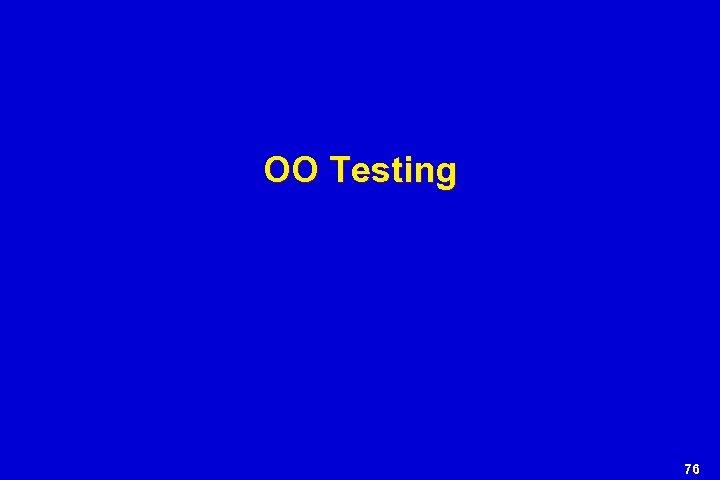 OO Testing 76