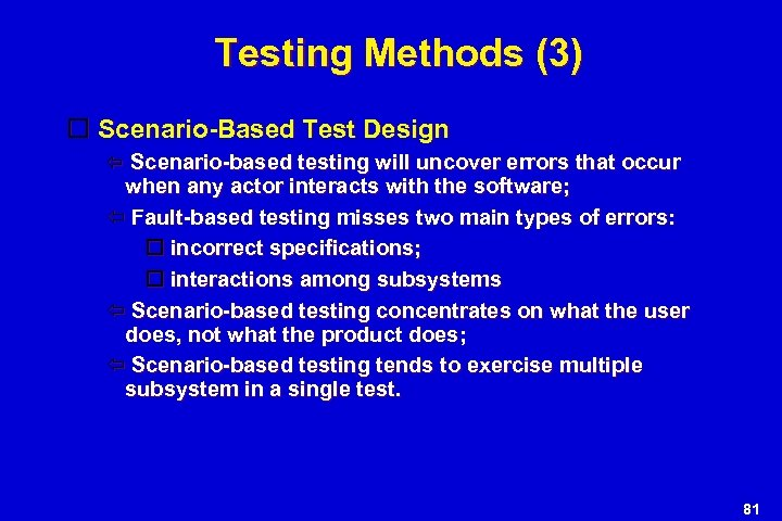 Testing Methods (3) Scenario-Based Test Design Scenario-based testing will uncover errors that occur when