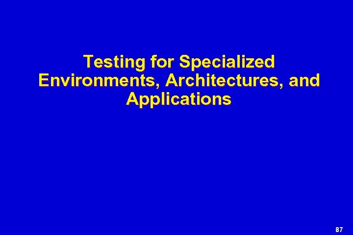 Testing for Specialized Environments, Architectures, and Applications 87