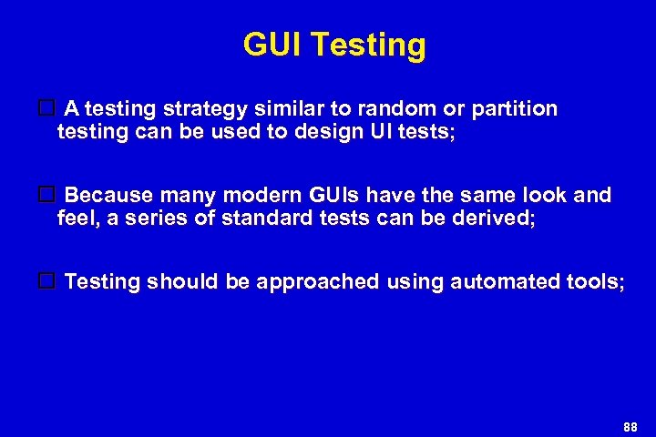 GUI Testing A testing strategy similar to random or partition testing can be used