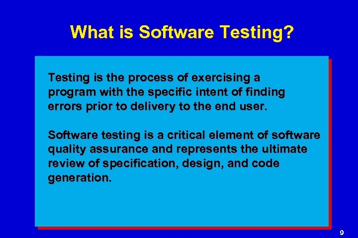 What is Software Testing? Testing is the process of exercising a program with the