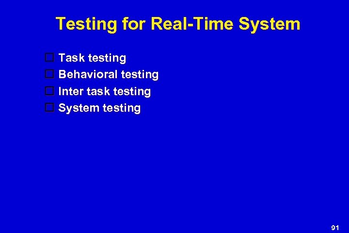 Testing for Real-Time System Task testing Behavioral testing Inter task testing System testing 91