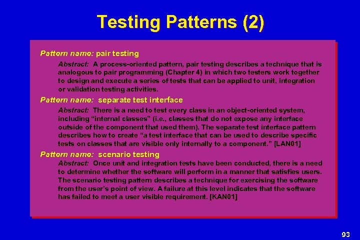 Testing Patterns (2) Pattern name: pair testing Abstract: A process-oriented pattern, pair testing describes