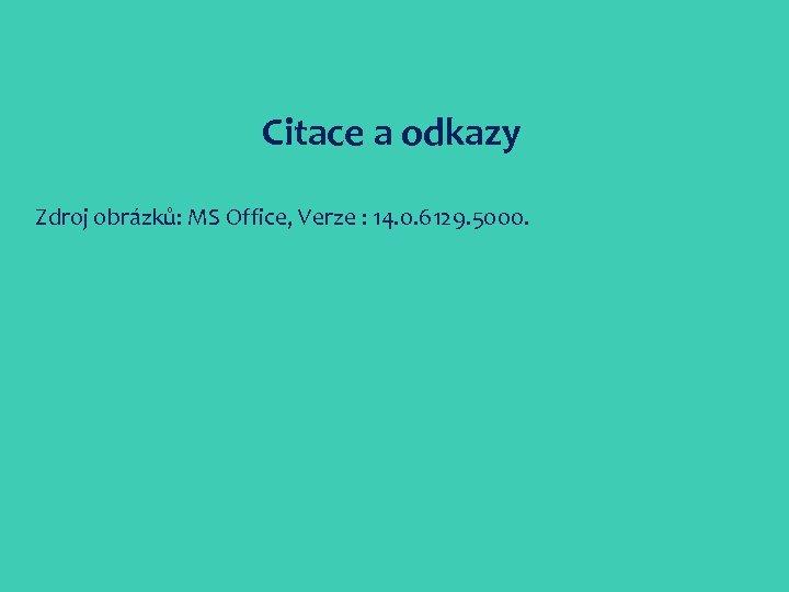 Citace a odkazy Zdroj obrázků: MS Office, Verze : 14. 0. 6129. 5000.