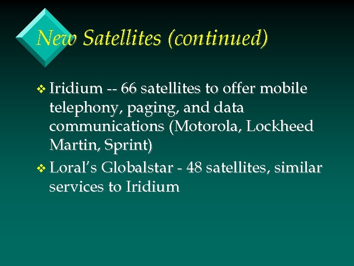 New Satellites (continued) v Iridium -- 66 satellites to offer mobile telephony, paging, and