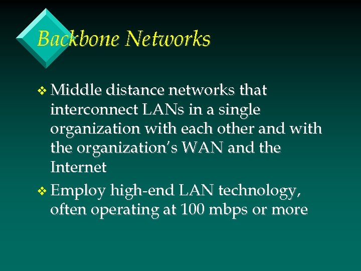 Backbone Networks v Middle distance networks that interconnect LANs in a single organization with