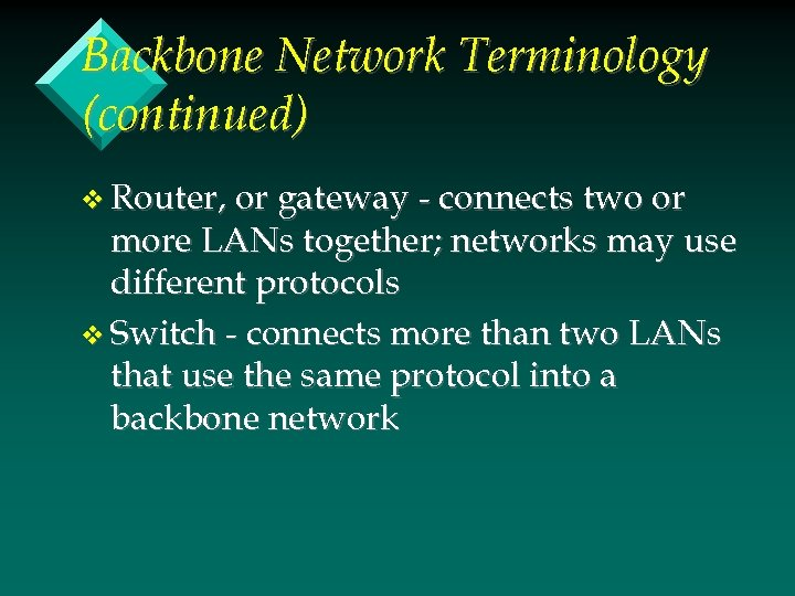 Backbone Network Terminology (continued) v Router, or gateway - connects two or more LANs