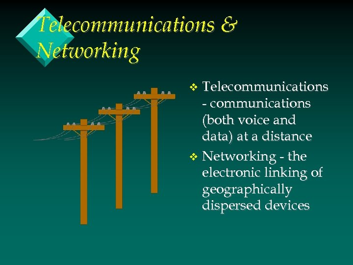Telecommunications & Networking Telecommunications - communications (both voice and data) at a distance v