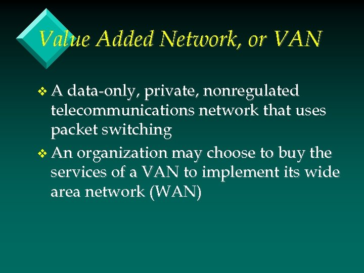 Value Added Network, or VAN v A data-only, private, nonregulated telecommunications network that uses