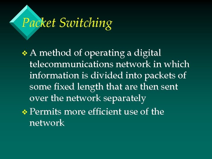 Packet Switching v A method of operating a digital telecommunications network in which information
