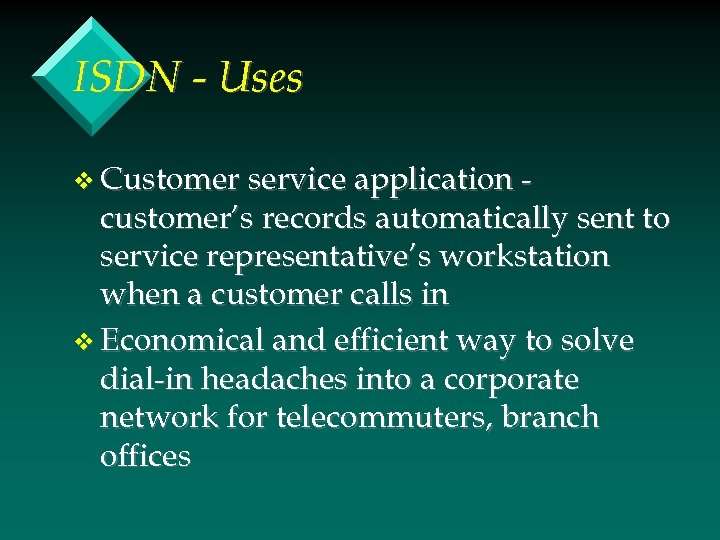 ISDN - Uses v Customer service application - customer's records automatically sent to service