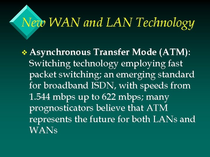 New WAN and LAN Technology v Asynchronous Transfer Mode (ATM): Switching technology employing fast