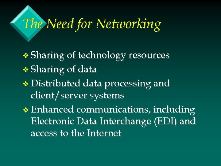 The Need for Networking v Sharing of technology resources v Sharing of data v