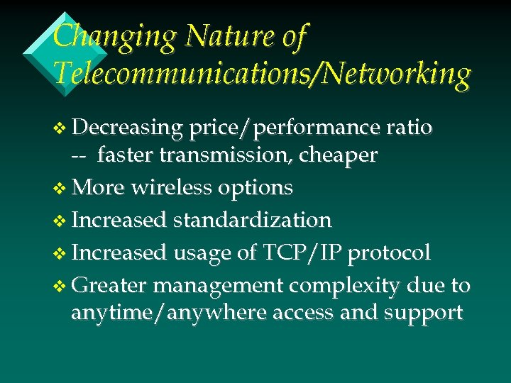 Changing Nature of Telecommunications/Networking v Decreasing price/performance ratio -- faster transmission, cheaper v More