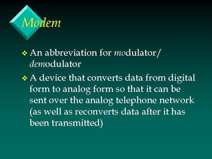 Modem v An abbreviation for modulator/ demodulator v A device that converts data from