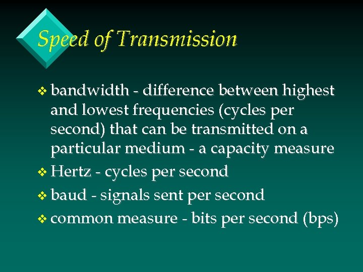 Speed of Transmission v bandwidth - difference between highest and lowest frequencies (cycles per