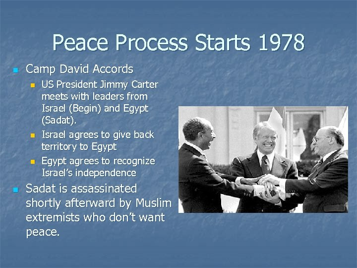 Peace Process Starts 1978 n Camp David Accords n n US President Jimmy Carter