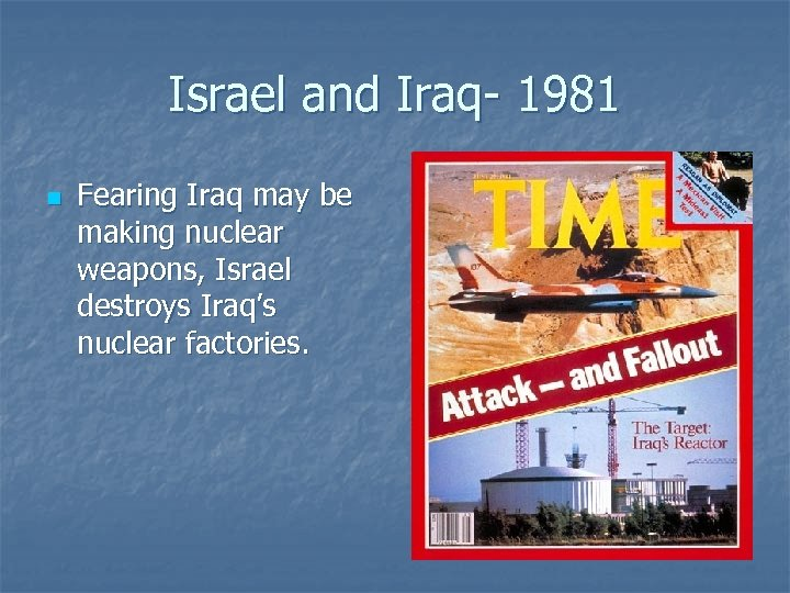 Israel and Iraq- 1981 n Fearing Iraq may be making nuclear weapons, Israel destroys