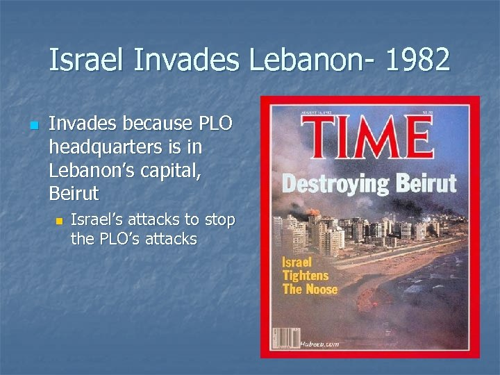 Israel Invades Lebanon- 1982 n Invades because PLO headquarters is in Lebanon's capital, Beirut