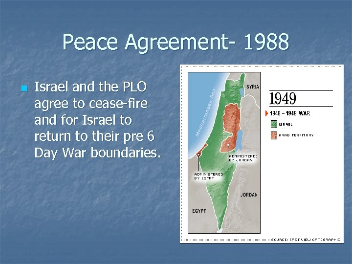 Peace Agreement- 1988 n Israel and the PLO agree to cease-fire and for Israel