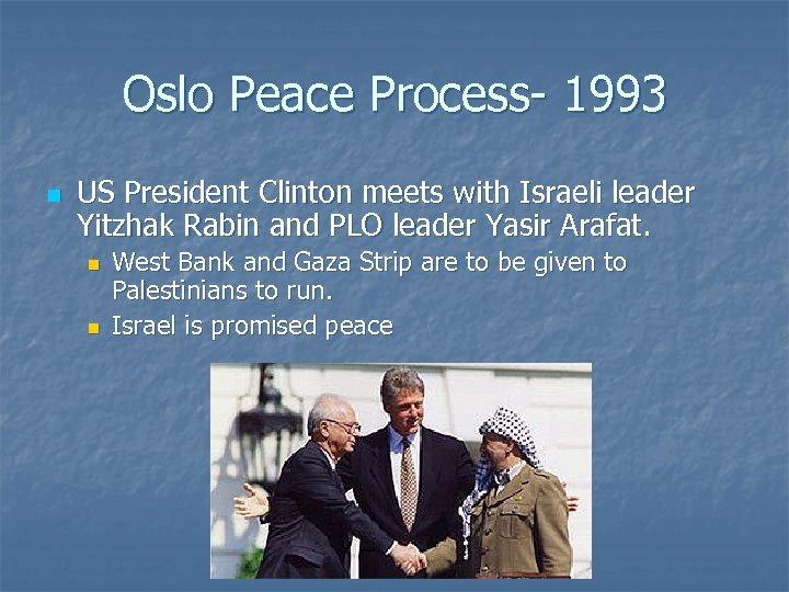 Oslo Peace Process- 1993 n US President Clinton meets with Israeli leader Yitzhak Rabin