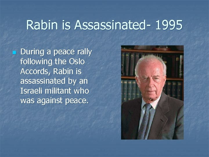 Rabin is Assassinated- 1995 n During a peace rally following the Oslo Accords, Rabin