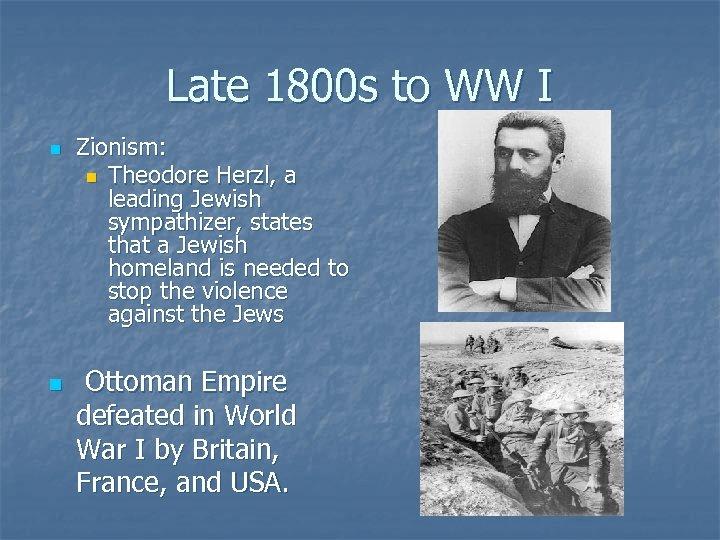 Late 1800 s to WW I n n Zionism: n Theodore Herzl, a leading