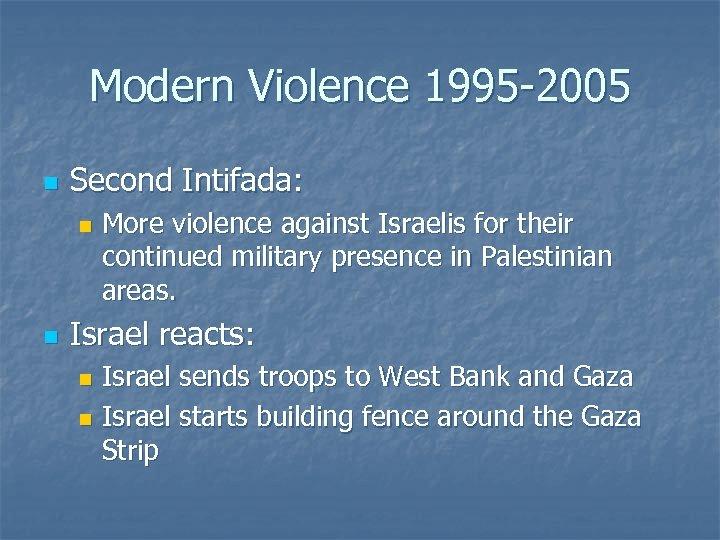 Modern Violence 1995 -2005 n Second Intifada: n n More violence against Israelis for
