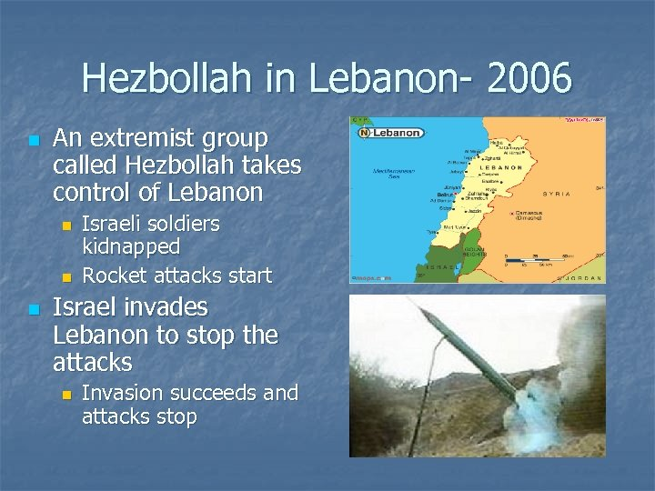 Hezbollah in Lebanon- 2006 n An extremist group called Hezbollah takes control of Lebanon
