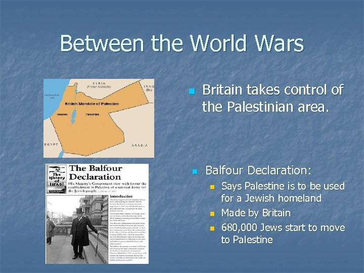 Between the World Wars n n Britain takes control of the Palestinian area. Balfour