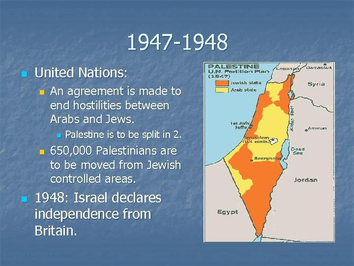 1947 -1948 n United Nations: n An agreement is made to end hostilities between