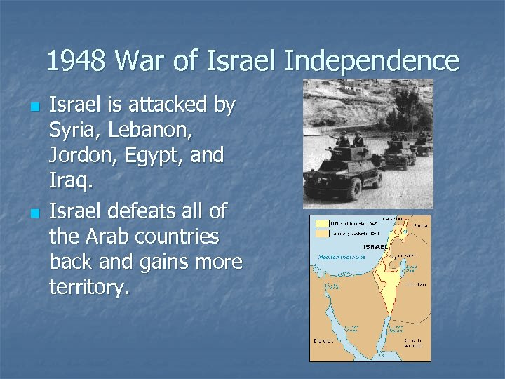 1948 War of Israel Independence n n Israel is attacked by Syria, Lebanon, Jordon,