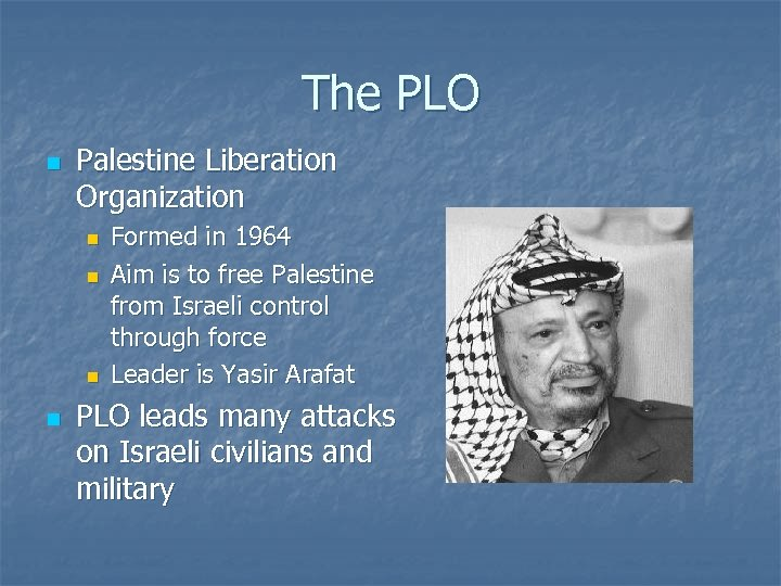 The PLO n Palestine Liberation Organization n n Formed in 1964 Aim is to