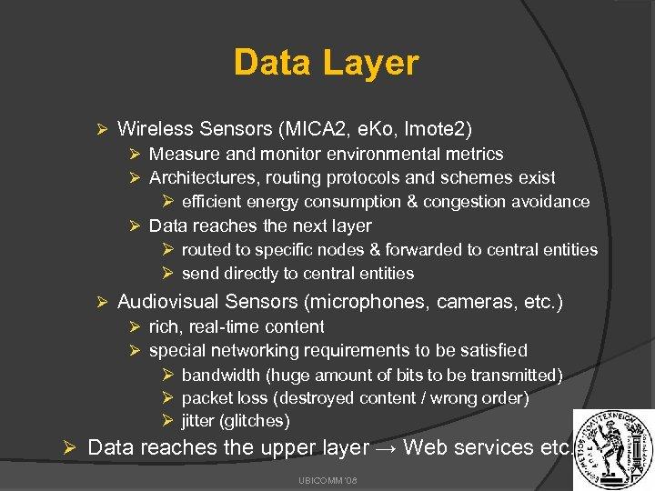 Data Layer Ø Wireless Sensors (MICA 2, e. Ko, Imote 2) Ø Measure and