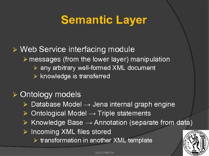 Semantic Layer Ø Web Service interfacing module Ø messages (from the lower layer) manipulation