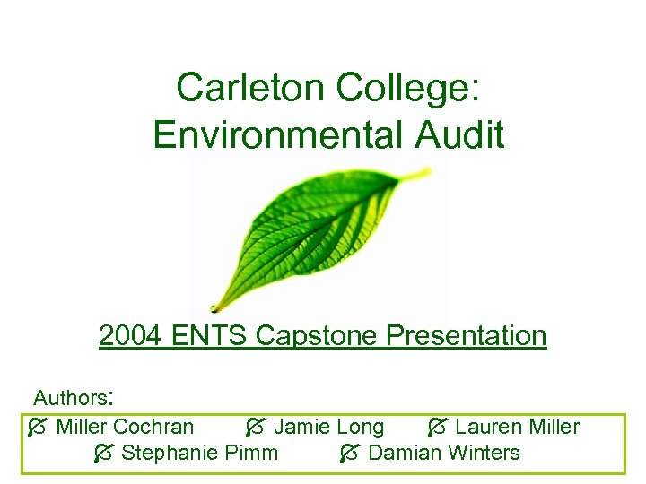 Carleton College: Environmental Audit 2004 ENTS Capstone Presentation Authors: Miller Cochran Jamie Long Lauren