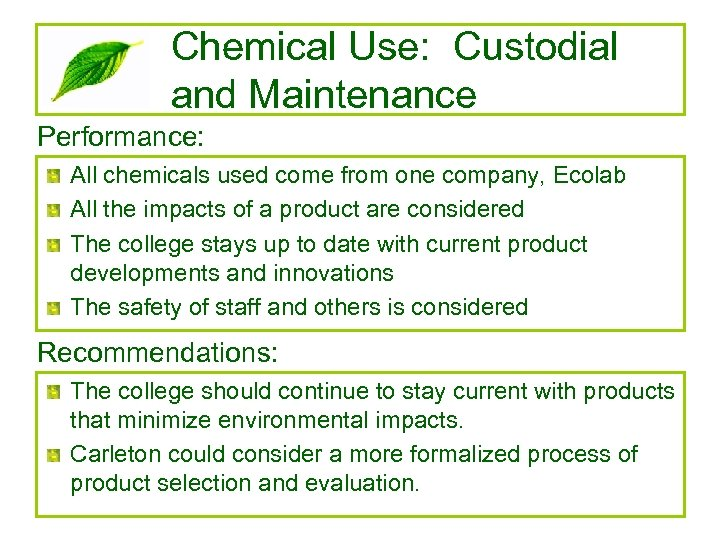 Chemical Use: Custodial and Maintenance Performance: All chemicals used come from one company, Ecolab