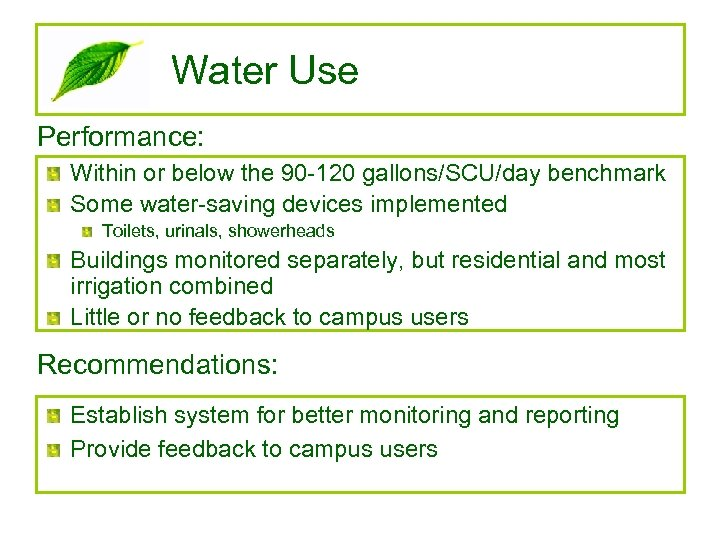 Water Use Performance: Within or below the 90 -120 gallons/SCU/day benchmark Some water-saving devices