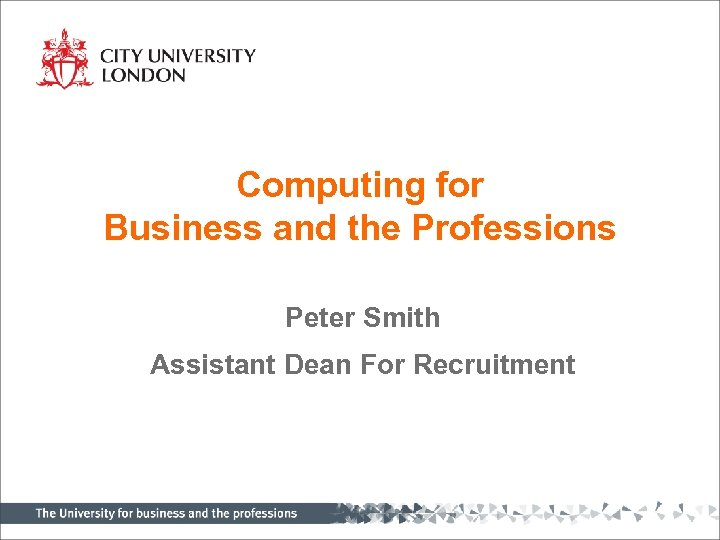 Computing for Business and the Professions Peter Smith Assistant Dean For Recruitment