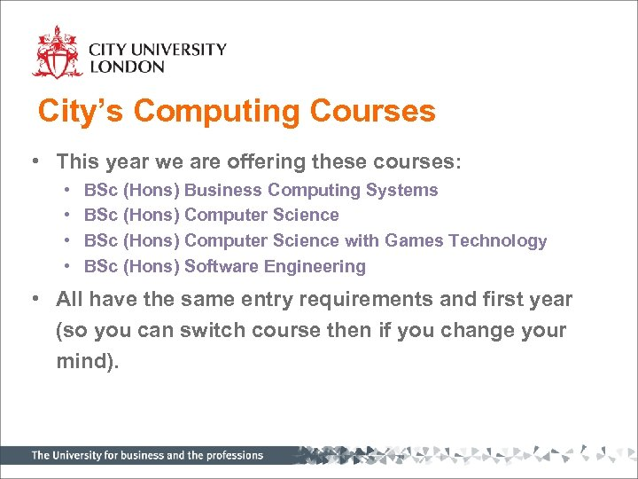 City's Computing Courses • This year we are offering these courses: • • BSc