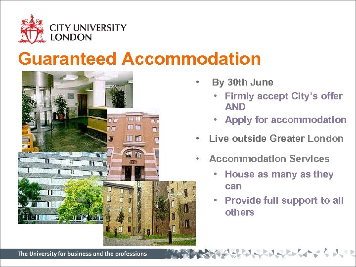 Guaranteed Accommodation • By 30 th June • Firmly accept City's offer AND •