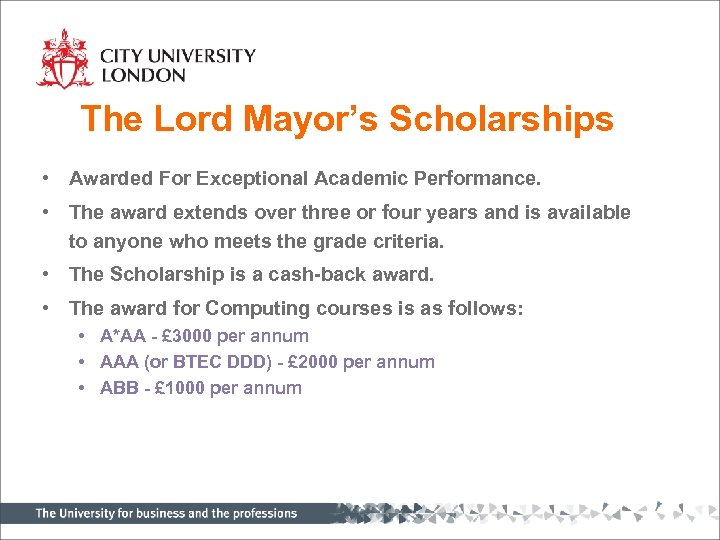 The Lord Mayor's Scholarships • Awarded For Exceptional Academic Performance. • The award extends