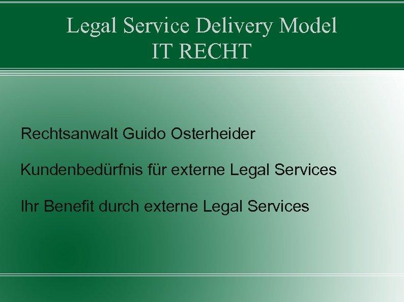 Legal Service Delivery Model IT RECHT Rechtsanwalt Guido Osterheider Kundenbedürfnis für externe Legal Services