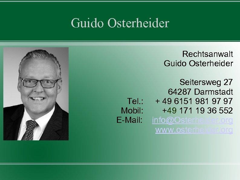 Guido Osterheider Rechtsanwalt Guido Osterheider Tel. : Mobil: E-Mail: Seitersweg 27 64287 Darmstadt +
