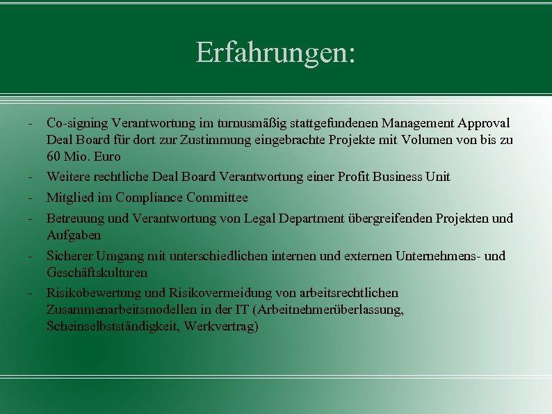 Erfahrungen: - Co-signing Verantwortung im turnusmäßig stattgefundenen Management Approval Deal Board für dort zur