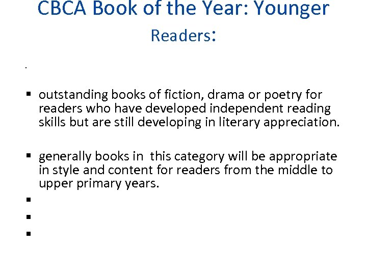 CBCA Book of the Year: Younger Readers: outstanding books of fiction, drama or poetry