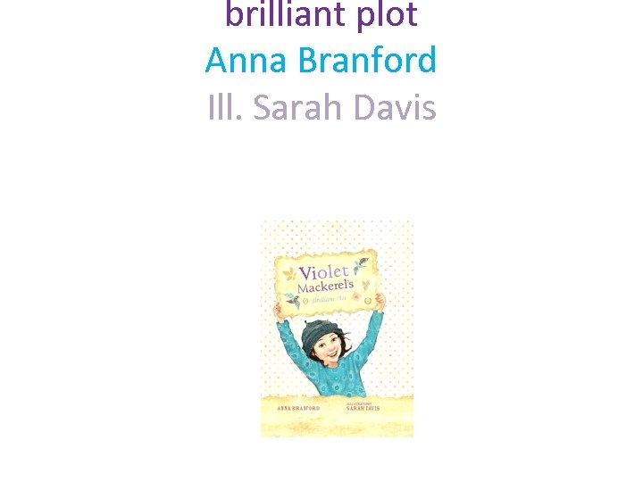 brilliant plot Anna Branford Ill. Sarah Davis Walker Books Australia