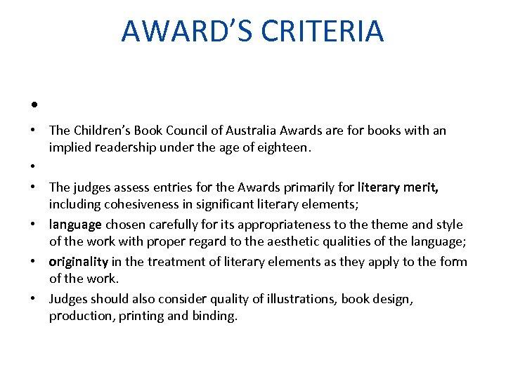 AWARD'S CRITERIA • • The Children's Book Council of Australia Awards are for books