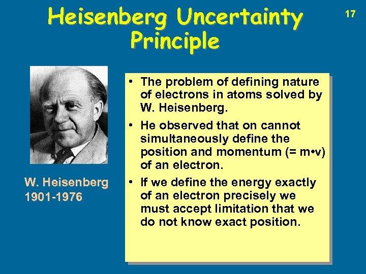 Heisenberg Uncertainty Principle W. Heisenberg 1901 -1976 • The problem of defining nature of